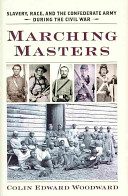 Marching masters : slavery, race, and the Confederate army during the Civil War /