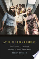 After the baby boomers : how twenty- and thirty-somethings are shaping the future of American religion /