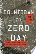 Countdown to Zero Day : Stuxnet and the launch of the world's first digital weapon /